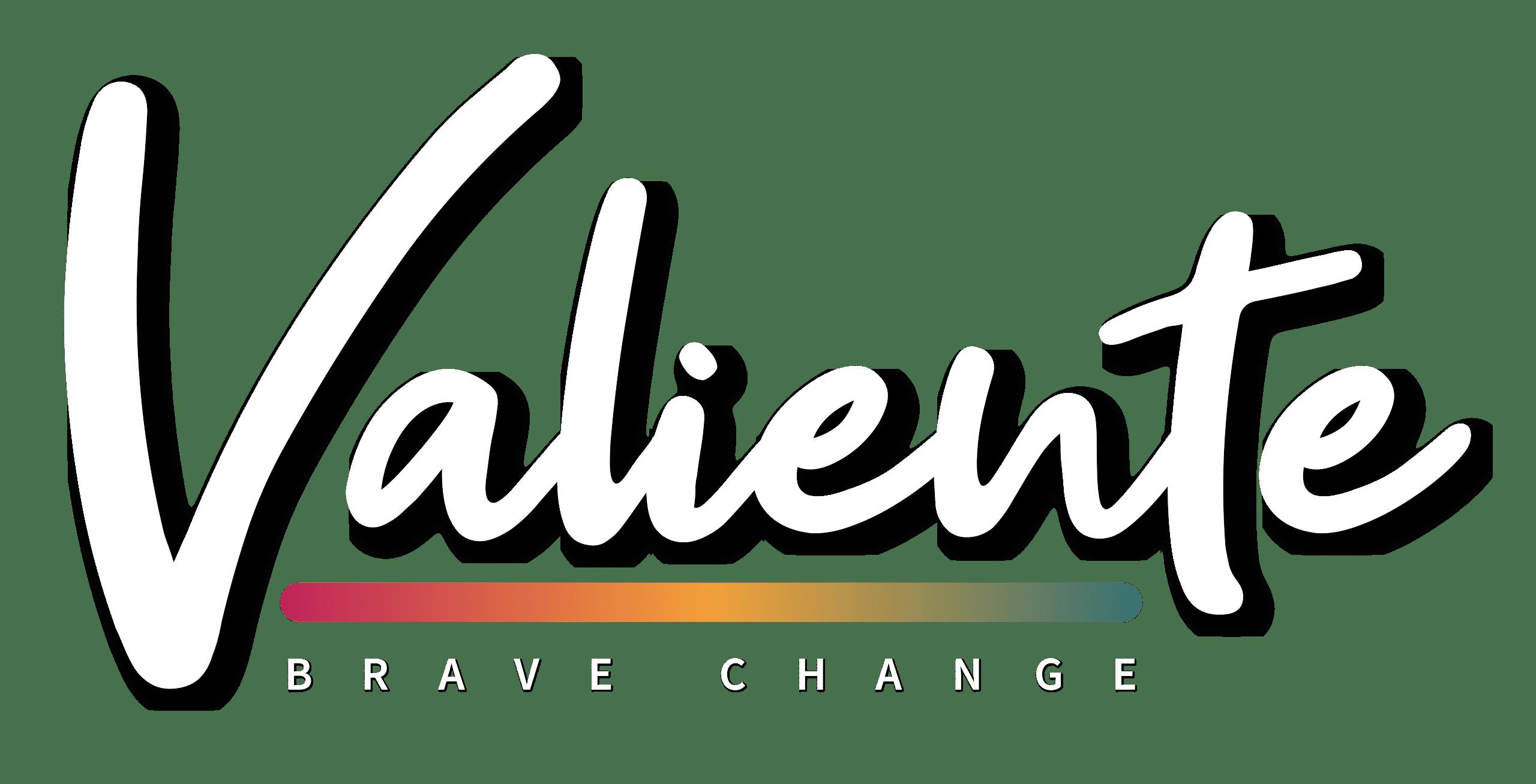 Valiente. Brave Change.